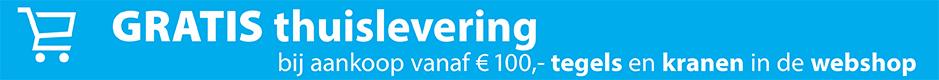 Gratis thuislevering bij aankoop vanaf € 100 kranen en tegels in de webshop