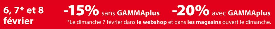 du 6 au 8 février: -20% avec GAMMAplus, -15% sans GAMMAplus