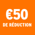 O_€50 de réduction