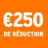 O_€250 de réduction